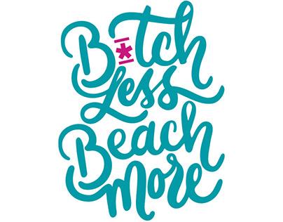 B*TCH LESS BEACH MORE
