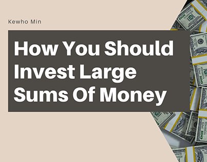 Kewho Min   How You Should Invest Large Sums of Money
