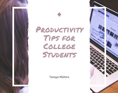 Tanaya Walters | Productivity Tips for College Students