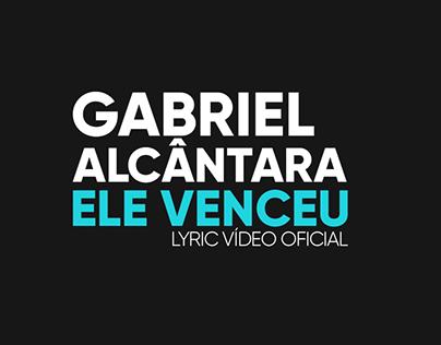 Ele Venceu - Gabriel Alcântara | LYRIC VÍDEO