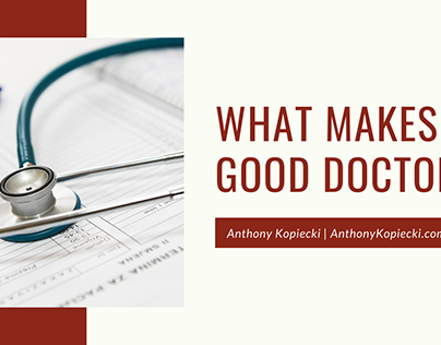 Anthony Kopiecki | What Makes a Good Doctor
