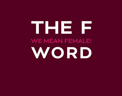 Exhibition Graphic Design - The F Word: We Mean Female!