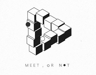 MEET , OR NOT