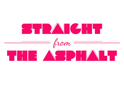 STRAIGHT FROM THE ASPHALT