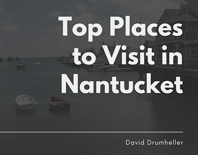 Top Places to Visit in Nantucket