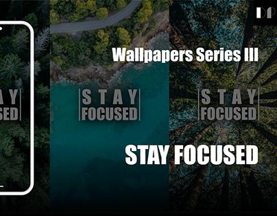 Wallpapers Series 3 | STAY FOCUSED