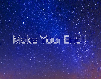 Make Your End !
