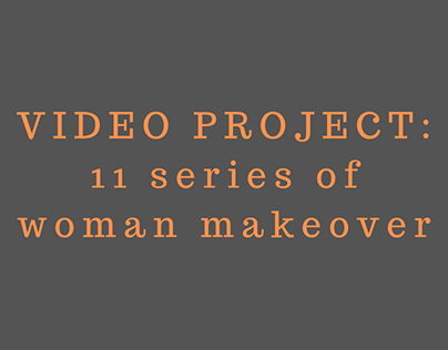 VIDEO PROJECT: 11 series of woman makeover