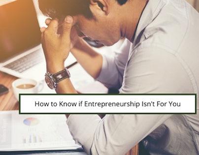 How to Know if Entrepreneurship Isn't For You