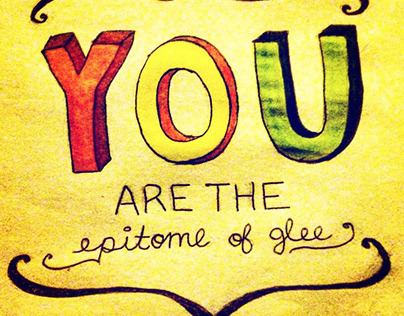 YOU ARE THE epitome of glee