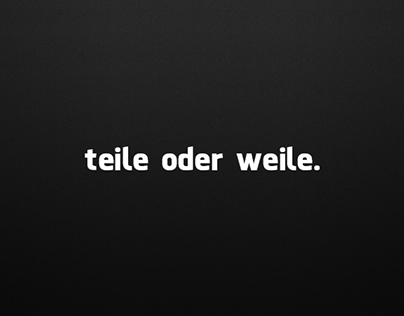 teile oder weile   Concept and Realisation