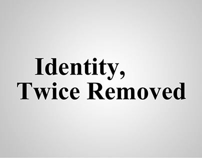 Identity, Twice Removed