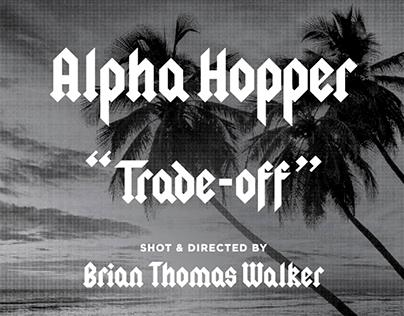 Alpha Hopper/Trade Off Music Video