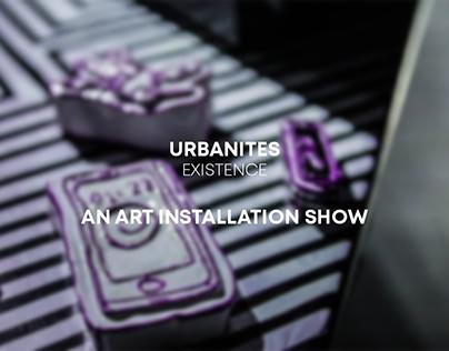 URBANITES EXISTENCE AN ART INSTALLATION SHOW