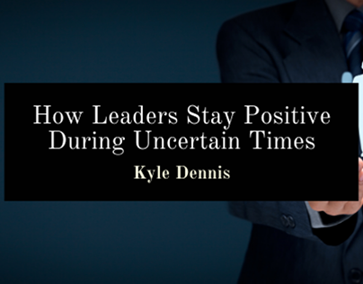 How Leaders Stay Positive During Uncertain Times