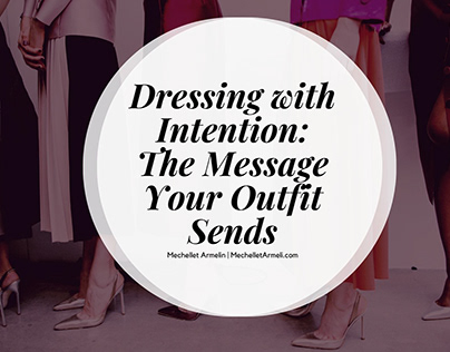 Dressing with Intention: The Message Your Outfit Sends