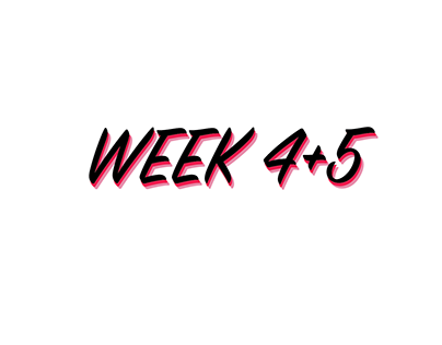 Week 4 & 5
