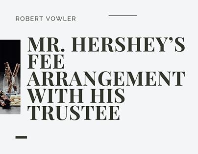 Robert Vowler | Mr. Hershey's Fee Arrangement
