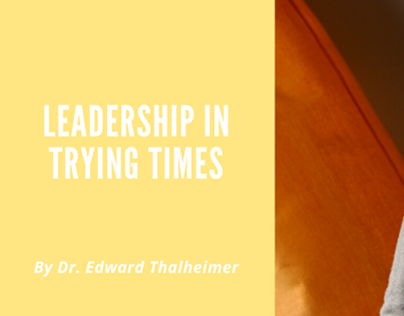Leadership in Trying Times  Dr Edward Thalheimer