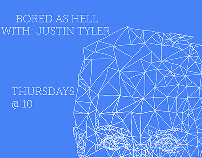 BORED AS HELL WITH: JUSTIN TYLER