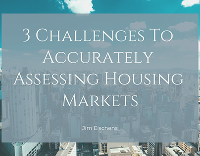3 Challenges To Accurately Assessing Housing Markets