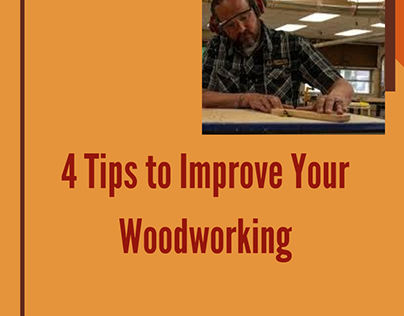 4 Tips to Improve Your Woodworking