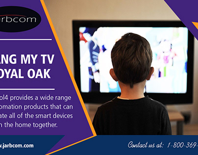 Hang my TV Royal Oak | Call - 1-800-369-0374 | jarbcom.