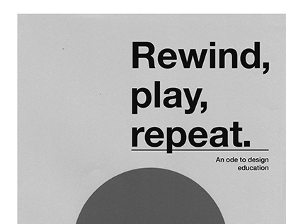 REWIND, PLAY, REPEAT - an ode to design education
