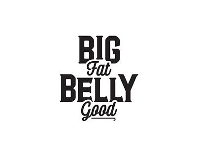 Big Fat Belly Good