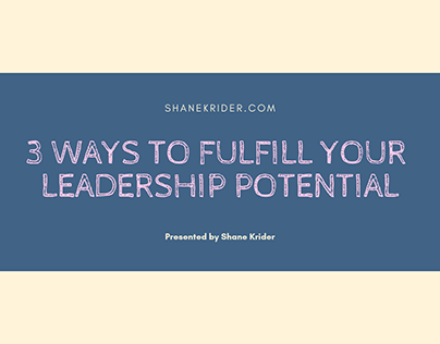 3 WAYS TO FULFILL YOUR LEADERSHIP POTENTIAL