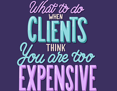 Clients think you are too expensive - Designer Tips