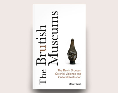 The Brutish Museums by Dan Hicks