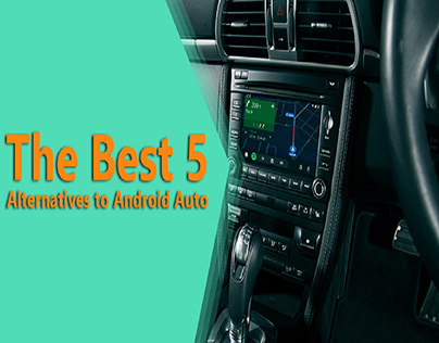 The Best 5 Alternatives to Android Auto