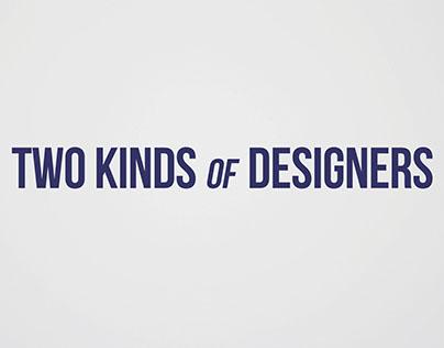 2 Kinds of Designers