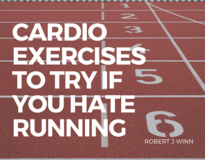 Robert J Winn | Cardio to Try if you Hate Running