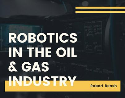 Robotics in the Oil & Gas Industry | Robert Bensh