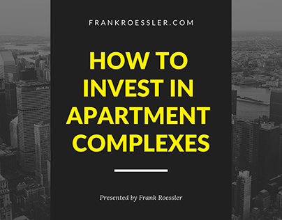 How to Invest in Apartment Complexes - Frank Roessler