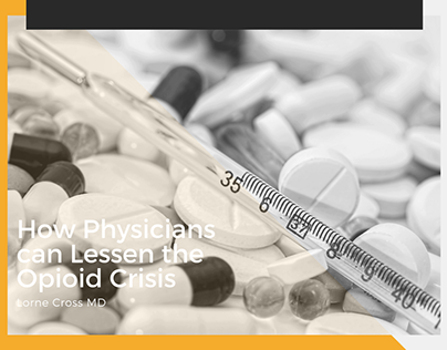 Lorne Cross MD | Can Physicians Lessen Opioid Crisis