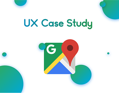 UX Case Study | Google Maps