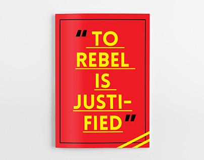 """TO REBEL IS JUSTIFIED"""
