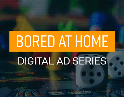Bored at Home Digital Ad Series