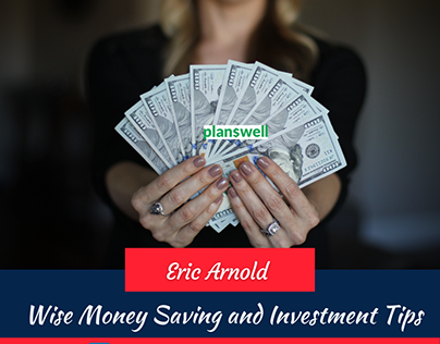 Eric Arnold Planswell : Money Saving & Investment Tips
