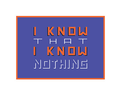 """""""I know that I know nothing"""", Socrates"""