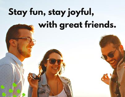 Stay fun, stay joyful with great friends