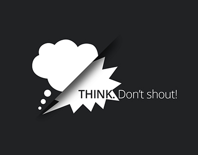 THINK. Don't shout!