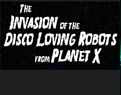 Invasion of the Disco Loving Robots from Planet X!