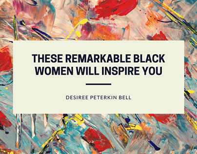 These Remarkable Black Women Will Inspire You