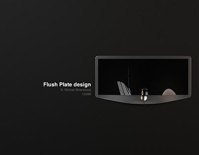 Flush plate design
