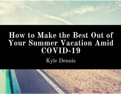 Make the Best Out of Your Summer Vacation Amid COVID-19