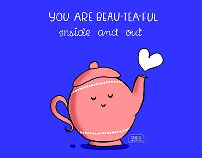 You are Beau-tea-ful